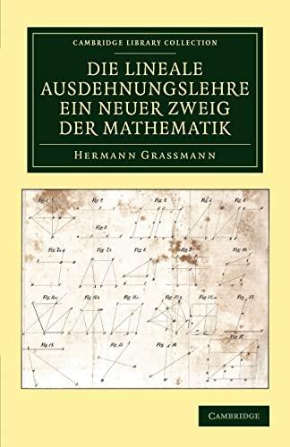 Die Lineale Ausdehnungslehre ein neuer Zweig der Mathematik: HERMANN GRASSMANN