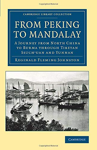 9781108050494: From Peking to Mandalay: A Journey from North China to Burma through Tibetan Ssuch'uan and Yunnan (Cambridge Library Collection - Travel and Exploration in Asia)