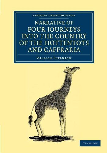 Narrative of Four Journeys into the Country of the Hottentots, and Caffraria: WILLIAM PATERSON