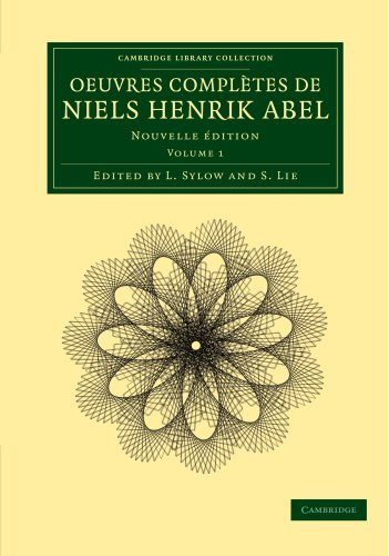 Oeuvres complà tes de Niels Henrik Abel: NIELS HENRIK ABEL , EDITED BY L. SYLOW , S. LIE