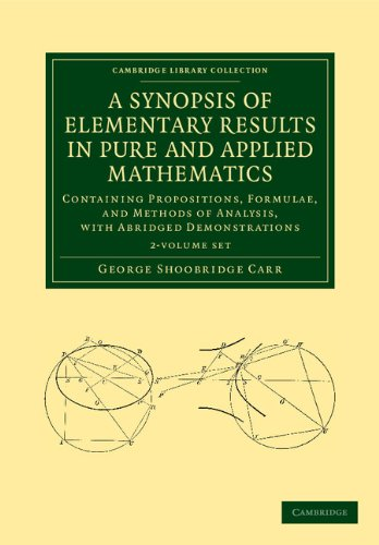 9781108050661: A Synopsis of Elementary Results in Pure and Applied Mathematics 2 Volume Set: Containing Propositions, Formulae, and Methods of Analysis, with ... (Cambridge Library Collection - Mathematics)