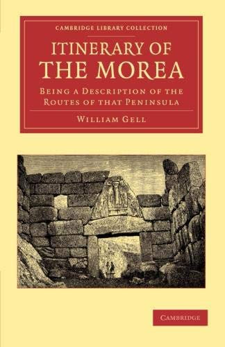 Itinerary of the Morea: Being a Description of the Routes of That Peninsula: William Gell