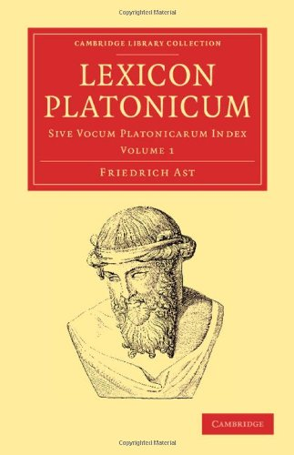 Lexicon Platonicum - Volume 1: Friedrich Ast