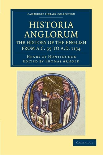 Historia Anglorum. The History of the English from AC 55 to AD 1154: In Eight Books: Henry Of ...
