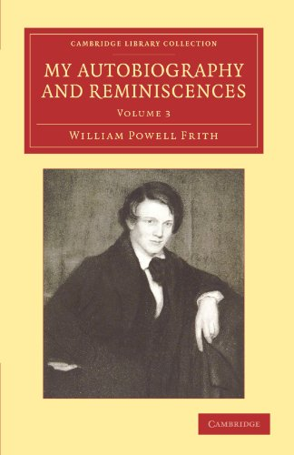 My Autobiography and Reminiscences: Further Reminiscences: William Powell Frith