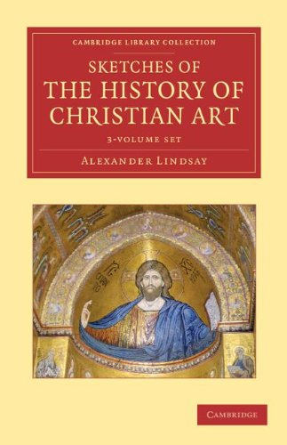Sketches of the History of Christian Art 3 Volume Set (Cambridge Library Collection - Art and ...