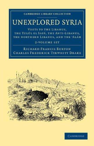 Unexplored Syria 2 Volume Set: Visits to the Libanus, the Tulúl el Safá, the Anti-Libanus, the ...