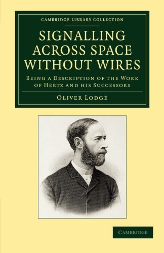 9781108052122: Signalling across Space without Wires: Being a Description of the Work of Hertz and his Successors (Cambridge Library Collection - Technology)