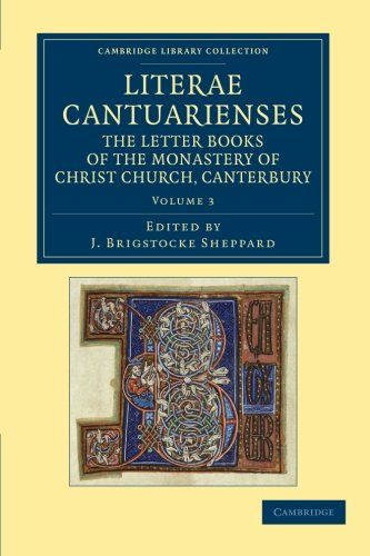 Literae Cantuarienses: The Letter Books of the Monastery of Christ Church, Canterbury