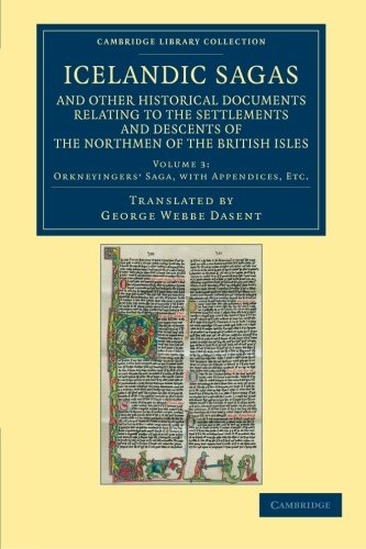 Icelandic Sagas and Other Historical Documents Relating to the Settlements and Descents of the ...