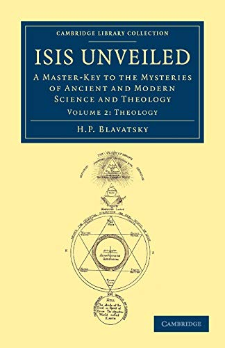 9781108052603: Isis Unveiled: A Master-Key to the Mysteries of Ancient and Modern Science and Theology (Cambridge Library Collection - Spiritualism and Esoteric Knowledge) (Volume 2)