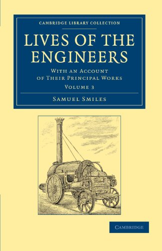 Lives of the Engineers: With an Account of Their Principal Works Comprising Also a History of ...