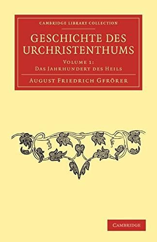 9781108053662: Geschichte des Urchristenthums 3 Volume Set: Geschichte des Urchristenthums: Volume 1, Das Jahrhundert des Heils Paperback (Cambridge Library Collection - Biblical Studies)