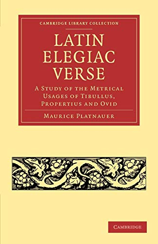 9781108053716: Latin Elegiac Verse: A Study of the Metrical Usages of Tibullus, Propertius and Ovid (Cambridge Library Collection - Classics)
