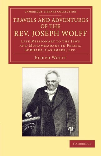 9781108053723: Travels and Adventures of the Rev. Joseph Wolff, D.D., LL.D.: Late Missionary to the Jews and Muhammadans in Persia, Bokhara, Cashmeer, etc. (Cambridge Library Collection - Religion)