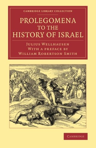 Prolegomena to the History of Israel: With a Reprint of the Article Israel from the Encyclopaedia ...