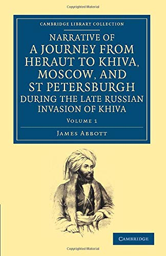 9781108053952: Narrative of a Journey from Heraut to Khiva, Moscow, and St Petersburgh during the Late Russian Invasion of Khiva: With Some Account of the Court of ... Middle East and Asia Minor) (Volume 1)