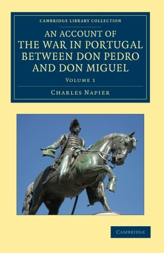 An Account of the War in Portugal Between Don Pedro and Don Miguel: Charles Napier