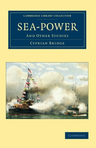 Sea-Power: And Other Studies (Cambridge Library Collection - Naval and Military History): Cyprian ...