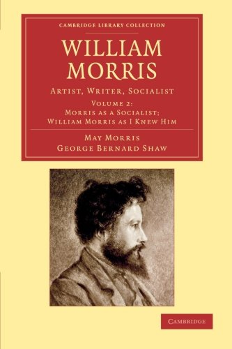 William Morris: Artist, Writer, Socialist (Cambridge Library Collection - Art and Architecture) (Volume 2) (1108054625) by Morris, May; Shaw, George Bernard