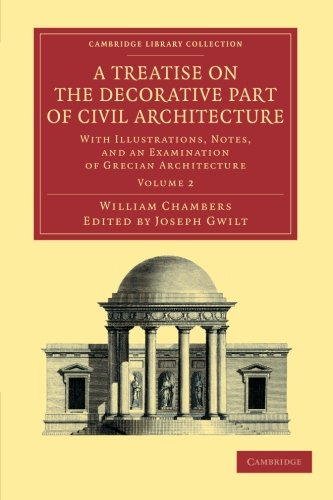 9781108054706: A Treatise on the Decorative Part of Civil Architecture: Volume 2: With Illustrations, Notes, and an Examination of Grecian Architecture