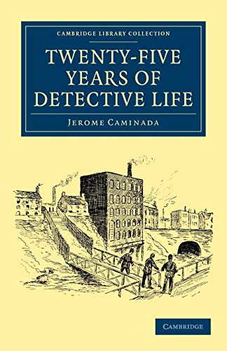 9781108054775: Twenty-Five Years of Detective Life (Cambridge Library Collection - British and Irish History, 19th Century)
