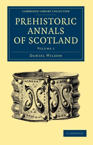 9781108054799: Prehistoric Annals of Scotland (Cambridge Library Collection - Archaeology) (Volume 1)