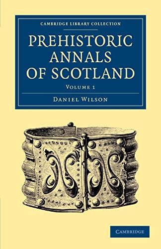 9781108054799: 1: Prehistoric Annals of Scotland (Cambridge Library Collection - Archaeology) (Volume 1)