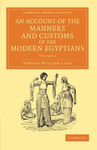 9781108055246: An Account of the Manners and Customs of the Modern Egyptians 2 Volume Set: An Account of the Manners and Customs of the Modern Egyptians: Written in ... Perspectives from the Royal Asiatic Society)