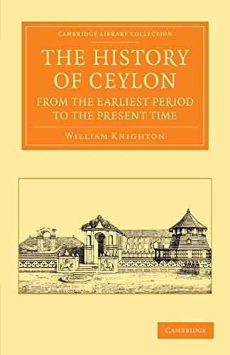 The History of Ceylon from the Earliest Period to the Present Time: with an Appendix, Containing an...