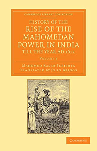 History of the Rise of the Mahomedan: Mahomed Kasim Ferishta,
