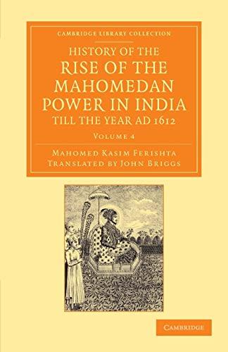 History of the Rise of the Mahomedan: MAHOMED KASIM FERISHTA