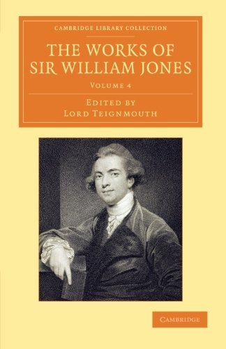 The Works of Sir William Jones: With the Life of the Author by Lord Teignmouth: Sir William Jones