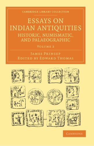9781108055949: Essays on Indian Antiquities, Historic, Numismatic, and Palaeographic 2 Volume Set: Essays on Indian Antiquities, Historic, Numismatic, and ... Perspectives from the Royal Asiatic Society)