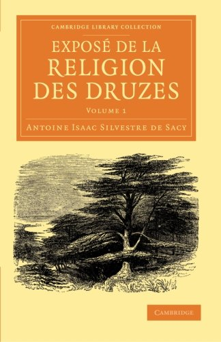 9781108056182: Exposé de la religion des Druzes: Tiré des livres religieux de cette secte, et précédé d'une introduction et de la vie du ... Asiatic Society) (Volume 1) (French Edition)