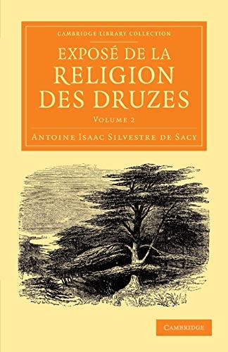 Exposé de la religion des Druzes: Tiré des livres religieux de cette secte, et précédé d'une ...