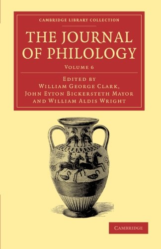 The Journal of Philology: EDITED BY WILLIAM ALDIS WRIGHT , WILLIAM GEORGE CLARK , JOHN EYTON ...