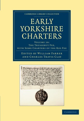 Early Yorkshire Charters: Volume 10, the Trussebut Fee, with Some Charters of the Ros Fee