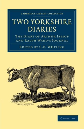 9781108058391: Two Yorkshire Diaries: The Diary of Arthur Jessop and Ralph Ward's Journal (Cambridge Library Collection - British & Irish History, 17th & 18th Centuries)