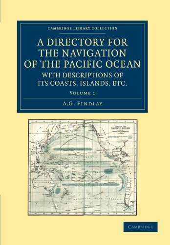 A Directory for the Navigation of the Pacific Ocean, with Descriptions of its Coasts, Islands, etc....