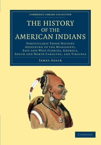 9781108060189: The History of the American Indians: Particularly Those Nations Adjoining To The Mississippi, East And West Florida, Georgia, South And North ... Library Collection - North American History)