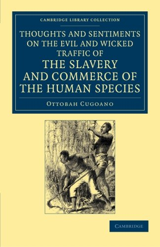 9781108060196: Thoughts and Sentiments on the Evil and Wicked Traffic of the Slavery and Commerce of the Human Species: Humbly Submitted to the Inhabitants of Great ... Library Collection - Slavery and Abolition)