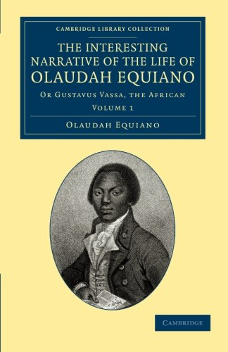 9781108060226: The Interesting Narrative of the Life of Olaudah Equiano: Or Gustavus Vassa, the African (Cambridge Library Collection - Slavery and Abolition) (Volume 1)