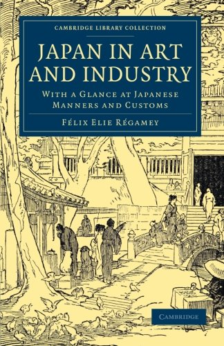 9781108061377: Japan in Art and Industry: With a Glance at Japanese Manners and Customs (Cambridge Library Collection - East and South-East Asian History)