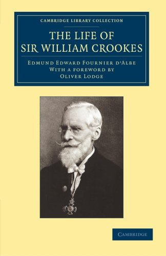9781108061599: The Life of Sir William Crookes, O.M., F.R.S. (Cambridge Library Collection - Technology)