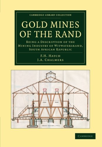 9781108061667: Gold Mines of the Rand: Being a Description of the Mining Industry of Witwatersrand, South African Republic (Cambridge Library Collection - Technology)
