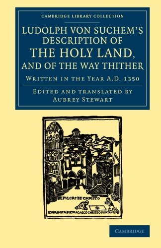 9781108061827: Ludolph von Suchem's Description of the Holy Land, and of the Way Thither: Written in the Year A.D. 1350 (Cambridge Library Collection - Travel, Middle East and Asia Minor)