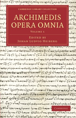 Archimedis Opera Omnia Volume 1 Cambridge Library Collection - Classics Latin Edition: Archimedes
