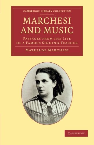 9781108063722: Marchesi and Music: Passages from the Life of a Famous Singing-Teacher (Cambridge Library Collection - Music)