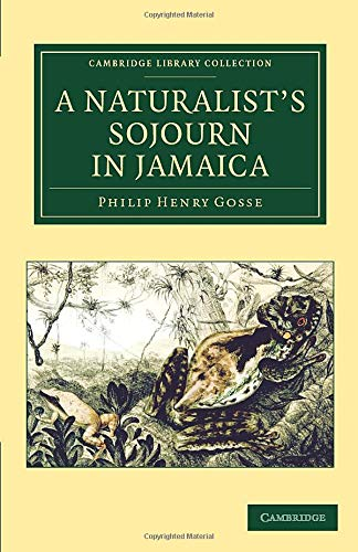 A Naturalists Sojourn in Jamaica: Philip Henry Gosse